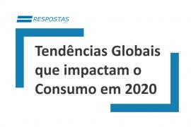 5 tendências globais que determinarão as relações de consumo em 2020