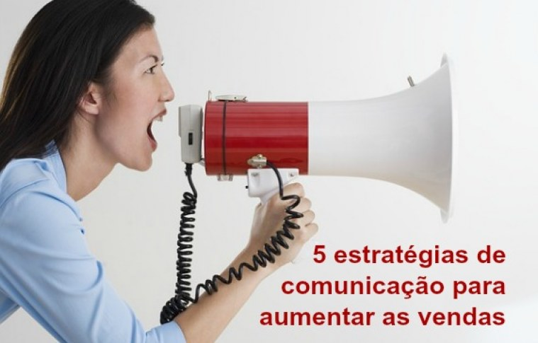 Cinco estratégias de comunicação para aumentar as vendas