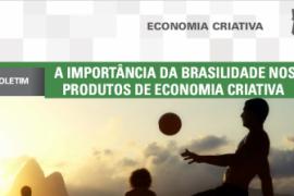 Boletim – A importância da brasilidade nos produtos de Economia Criativa
