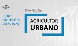 Agricultor Urbano – O que faz?