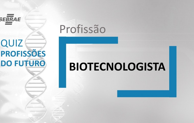 Biotecnologista – O que faz?