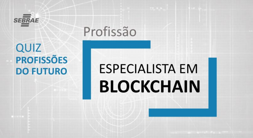 Especialista em Blockchain – O que faz?