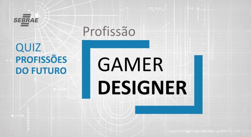 Gamer Designer – O que faz?