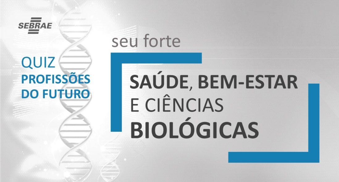Saúde, Bem-estar e Ciências Biológicas são o seu forte!
