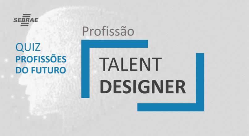 Talent Designer – O que faz?