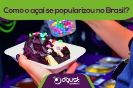 Como o açaí se popularizou no Brasil?