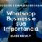 A importância do Whatsapp Business na estratégia de vendas das empresas