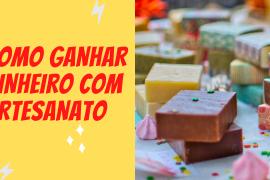 Como ganhar dinheiro com artesanato (Nichos mais lucrativos do Brasil)