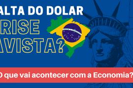 A Alta do Dólar pós Crise pode Acabar com a economia do Brasil?