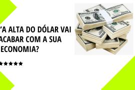 Alta do dólar – Como defender seus Investimentos
