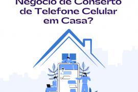 Como iniciar um Negócio de Conserto de Telefone Celular em Casa?