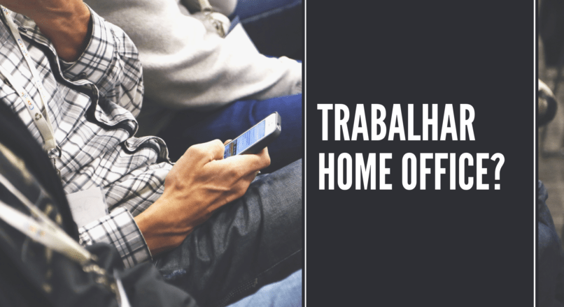 Trabalhar Home Office vale a pena?