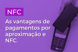 NFC – Pagamentos| As vantagens de pagamentos por aproximação e NFC