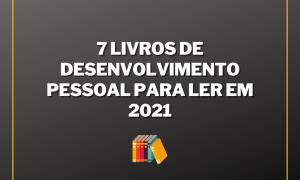 7 Livros de Desenvolvimento Pessoal Para Ler em 2021