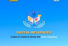 Digital Influencer: O Que é e Como se Tornar Um [Guia Completo]